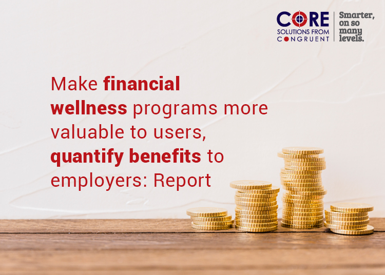 Make financial wellness programs more valuable to users, quantify benefits to employers: Report