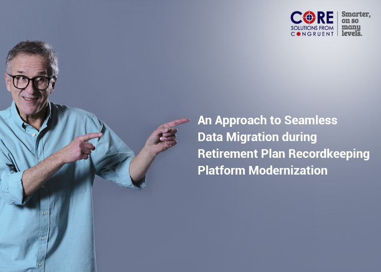An Approach to Seamless Data Migration during Retirement Plan Recordkeeping Platform Modernization