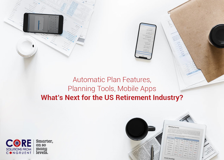 Automatic Plan Features, Planning Tools, Mobile Apps – What's Next for the US Retirement Industry?