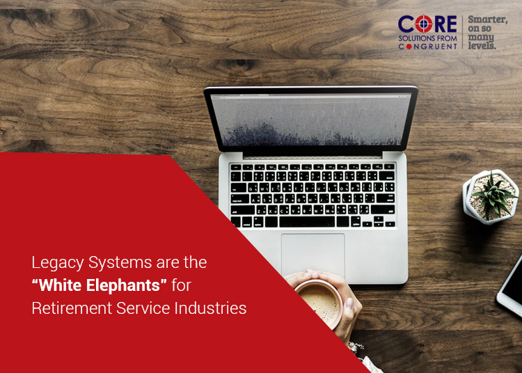 "Legacy Systems are the ""White Elephants"" for Retirement Service Industries"
