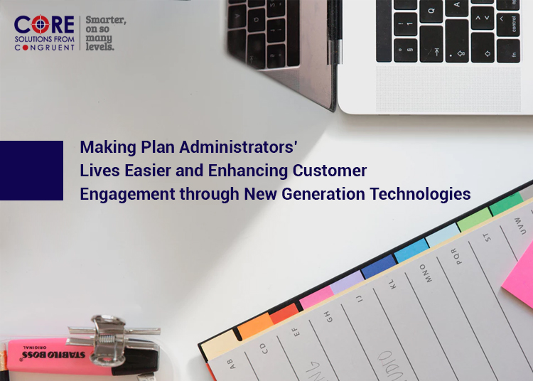 Making Plan Administrators' Lives Easier and Enhancing Customer Engagement through New Generation Technologies