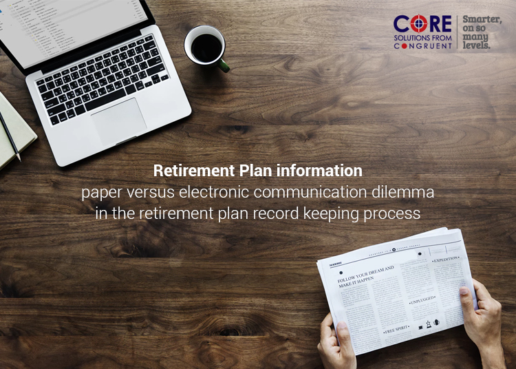 Retirement Plan Information: Paper versus Electronic communication Dilemma in the retirement plan record keeping process
