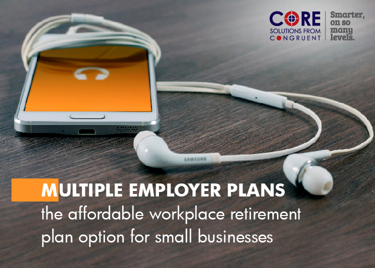 Multiple employer plans – the affordable workplace retirement plan option for small businesses