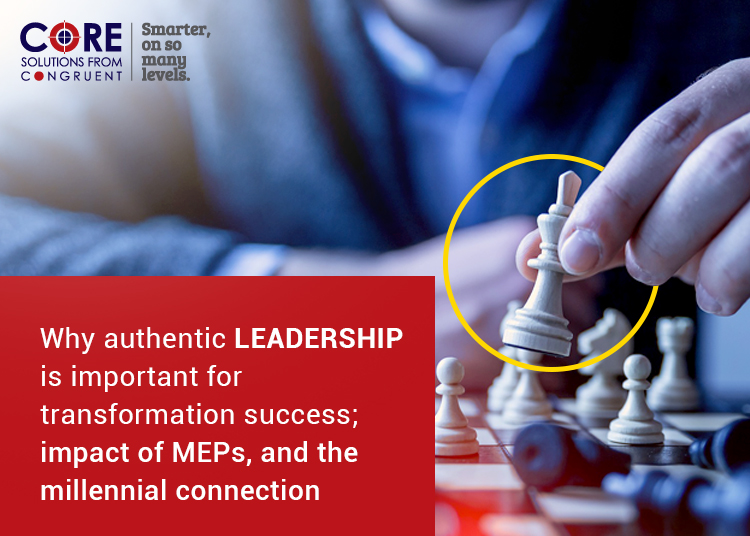 Why authentic leadership is important for transformation success; impact of MEPs, and the millennial connection
