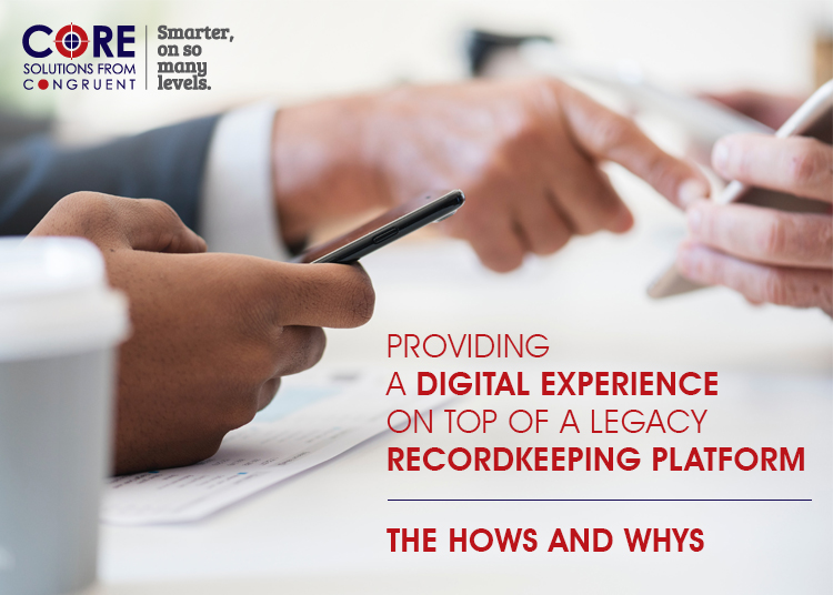 Providing A Digital Experience On Top Of A Legacy Recordkeeping Platform – The Hows And Whys