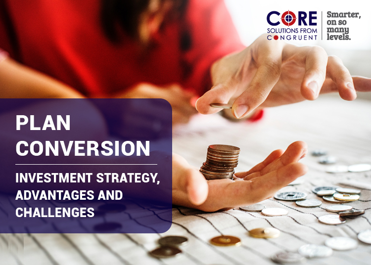 Plan Conversion – Investment Strategy, Advantages and Challenges