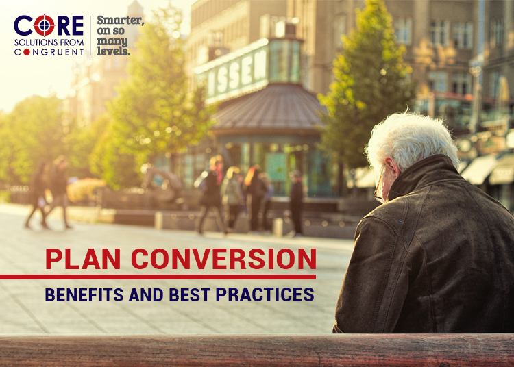 Plan Conversion – Benefits and Best Practices