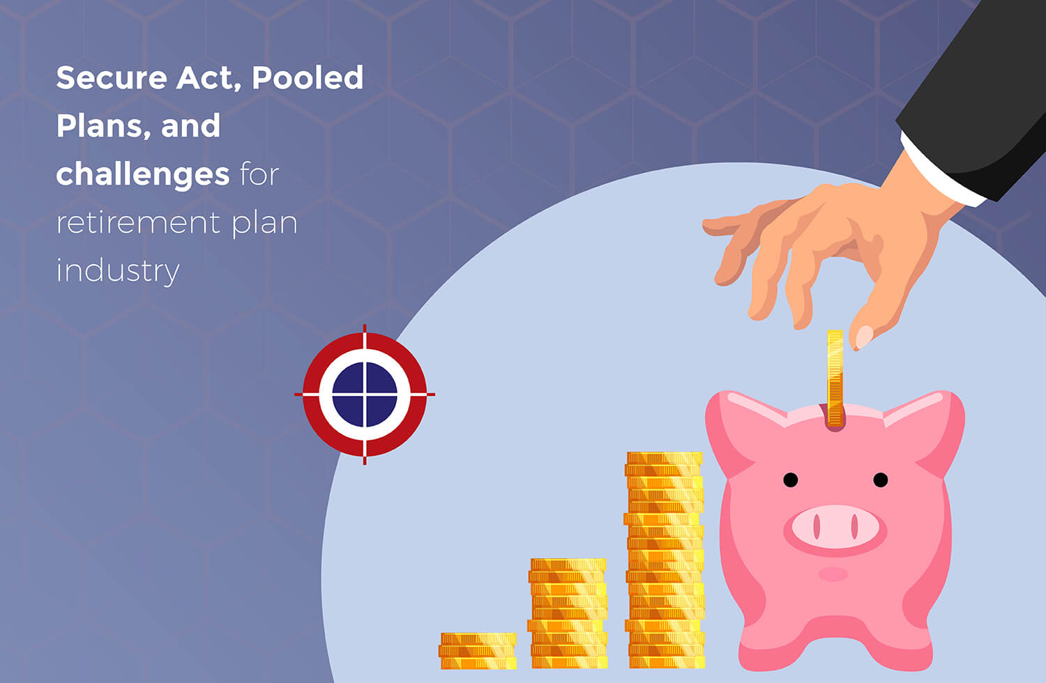 SECURE Act, Pooled Plans & challenges for the retirement plan industry