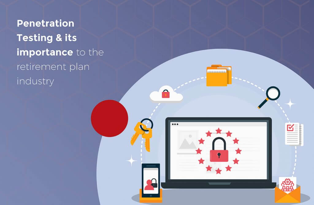 Penetration Testing & Its importance in the Retirement Plan industry