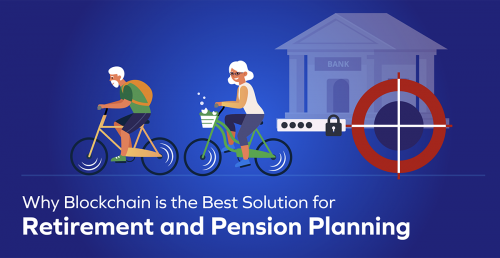 Blockchain, Best Solution for Retirement and Pension Planning