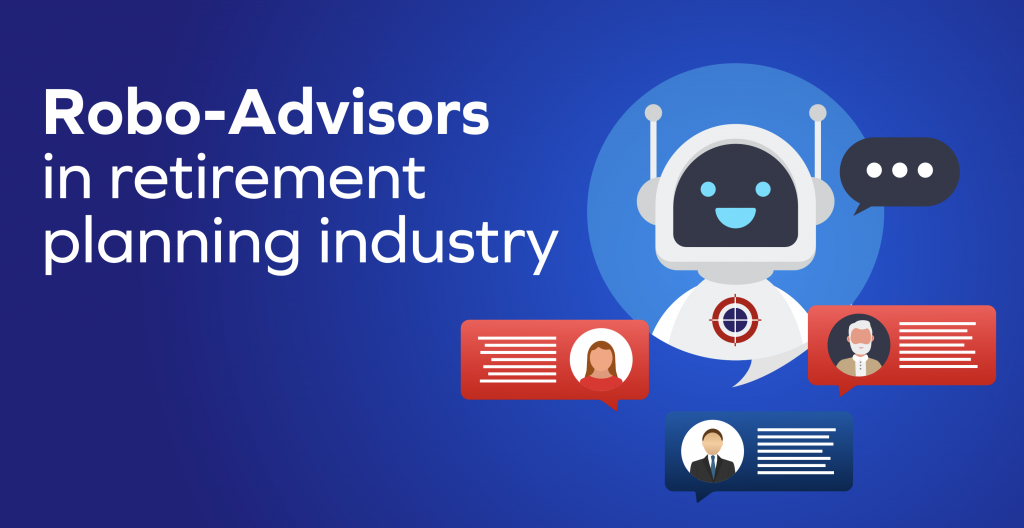 7 Ways in which Robo-Advisors can Transform your Retirement Planning Offerings