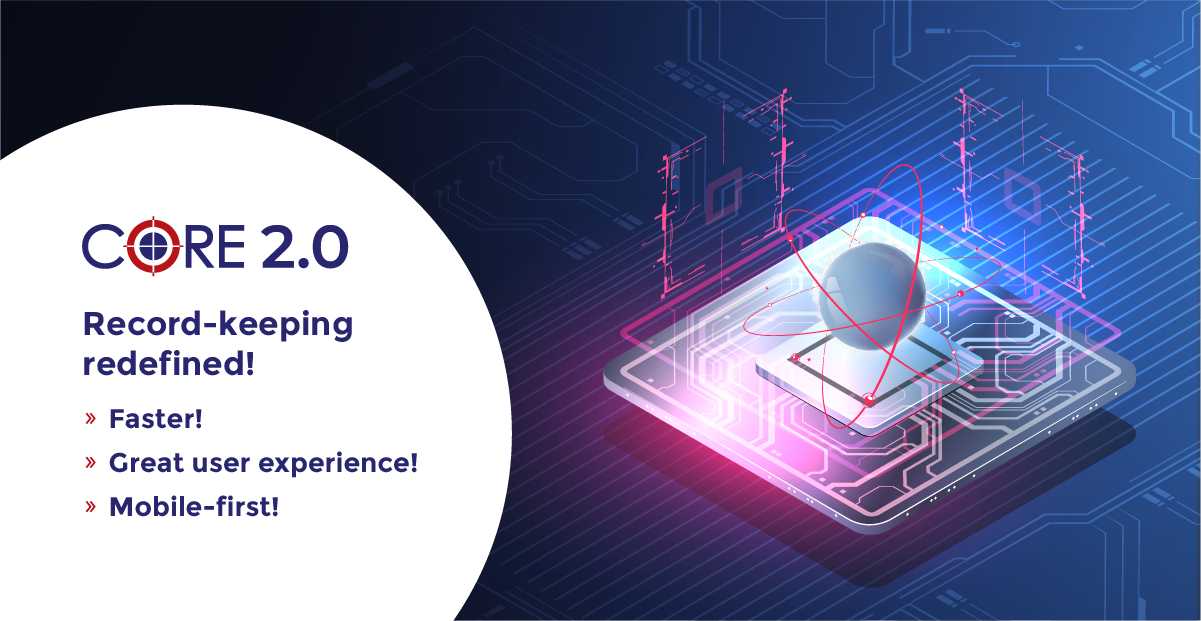 Upgrading CORE 2.0: We've Given our Recordkeeping Platform the Boost of Microservices Architecture, Modern UI and Mobility